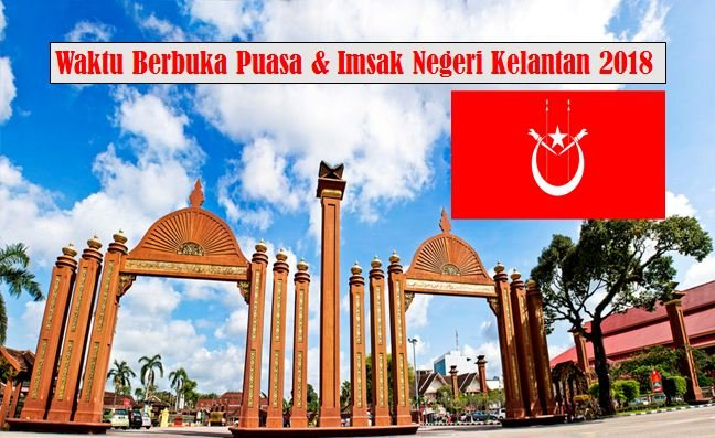 Jadual Waktu Berbuka Puasa Dan Waktu Imsak Negeri Kelantan 2018.