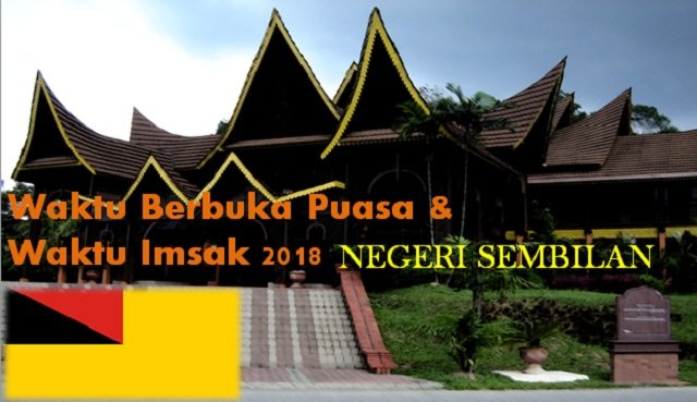Jadual Waktu Berbuka Puasa Dan Waktu Imsak Negeri Sembilan 2018.