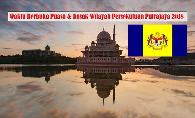 Jadual Waktu Berbuka Puasa Dan Waktu Imsak Wilayah Persekutuan Putrajaya 2018.
