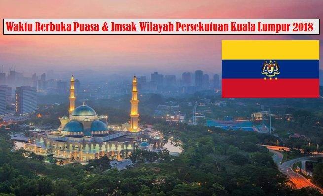 Jadual Waktu Berbuka Puasa Dan Waktu Imsak Wilayah Persekutuan Kuala Lumpur 2018.
