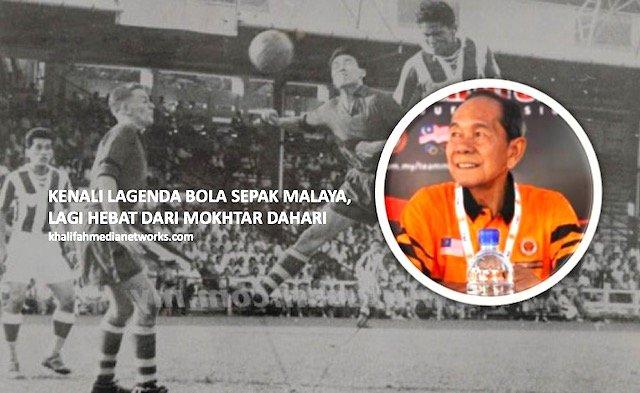 Kenali Raja Bola Malaya Sebelum Mokhtar Dahari Yang Pernah Menggegar Dunia.