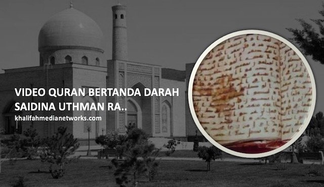 Saintis Islam Temui Al Quran Berbekas Darah Saidina Uthman RA Di Uzbekistan. Ada VIDEO.
