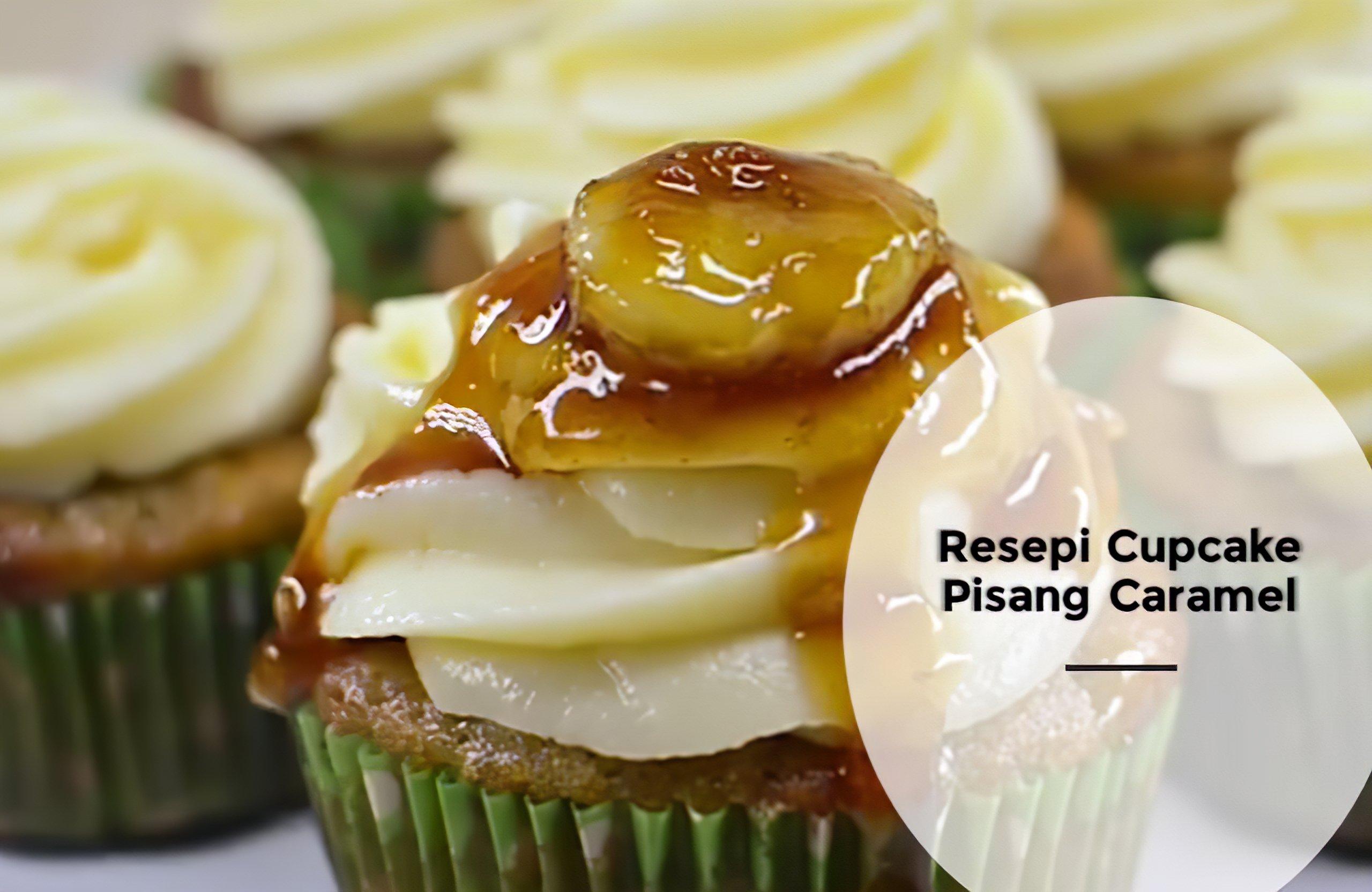 Resepi Cupcake Pisang Caramel
