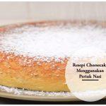 Resepi Cheesecake Bujang Menggunakan Periuk Nasi