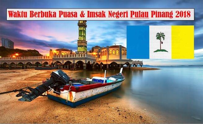 Jadual Waktu Berbuka Puasa Dan Waktu Imsak Negeri Pulau Pinang 2018.