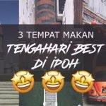 3 Tempat Makan Tengahari Best di Ipoh, Perak