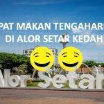 3 Tempat Makan Tengahari Best di Alor Setar, Kedah