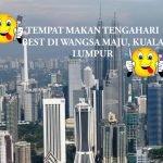 3 Tempat Makan Tengahari Best di Wangsa Maju, Kuala Lumpur