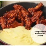 Resepi Cheesy Korean Fried Chicken