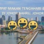 3 Tempat Makan Tengahari Best di Johor Bahru, Johor