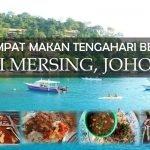 3 Tempat Makan Tengahari Best di Mersing, Johor