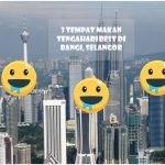 3 Tempat Makan Tengahari Best di Bangi, Selangor