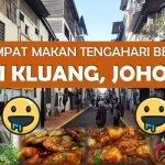 3 Tempat Makan Tengahari Best Di Kluang, Johor