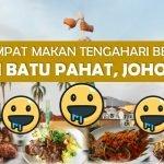 3 Tempat Makan Tengahari Best Di Batu Pahat, Johor
