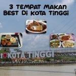 3 Tempat Makan Tengahari Best Di Kota Tinggi, Johor