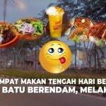 3 Tempat Makan Tengah Hari Best Di Batu Berendam, Melaka