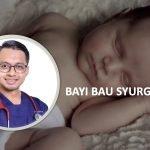 Kenapa Bayi Wangi ? Adakah Bau Syurga? Doktor Ni Tampil Beri Jawapan